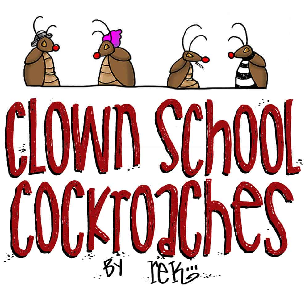 Clown School Cockroaches